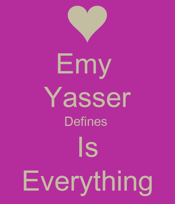 Emy  Yasser Defines  Is Everything