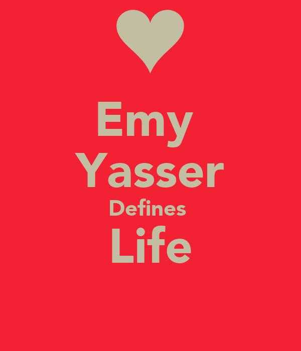 Emy  Yasser Defines  Life