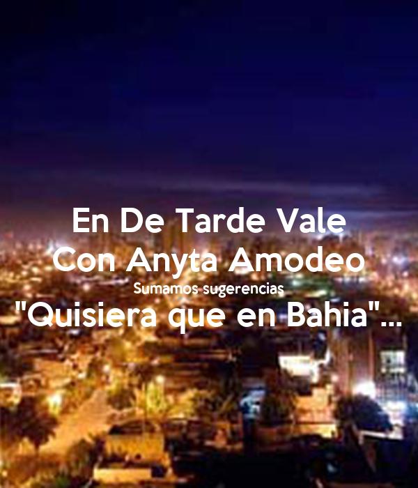 """En De Tarde Vale Con Anyta Amodeo Sumamos sugerencias """"Quisiera que en Bahia""""..."""
