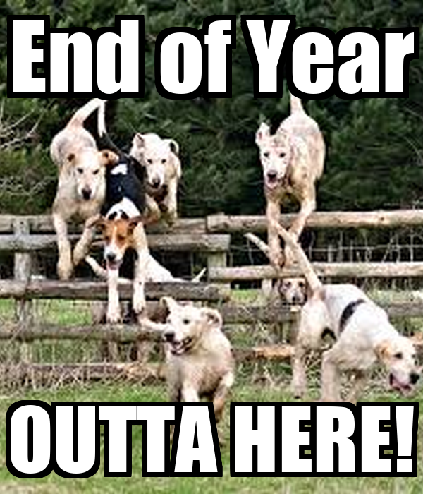 End of Year OUTTA HERE!