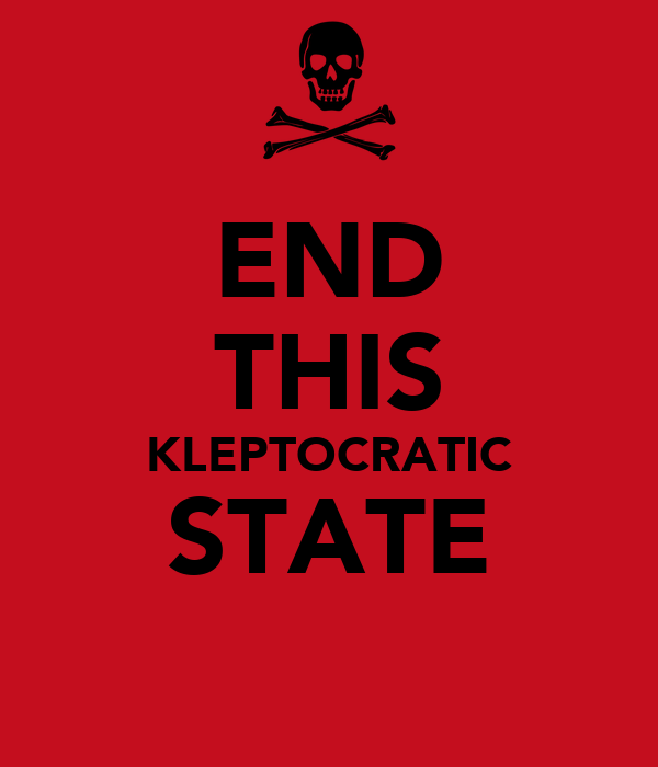 END THIS KLEPTOCRATIC STATE