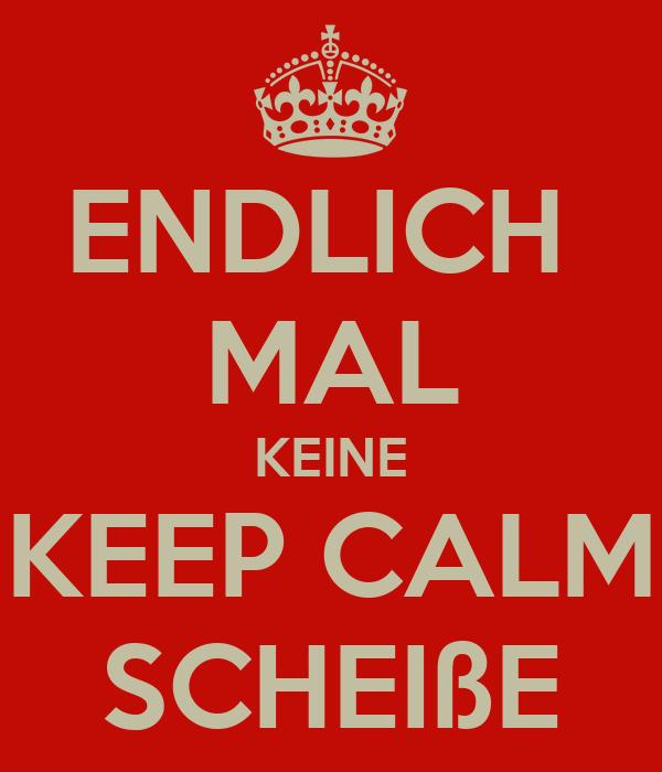 ENDLICH  MAL KEINE KEEP CALM SCHEIßE