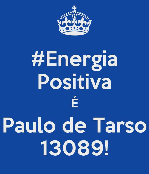 #Energia Positiva É Paulo de Tarso 13089!