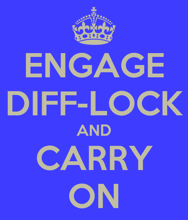 ENGAGE DIFF-LOCK AND CARRY ON