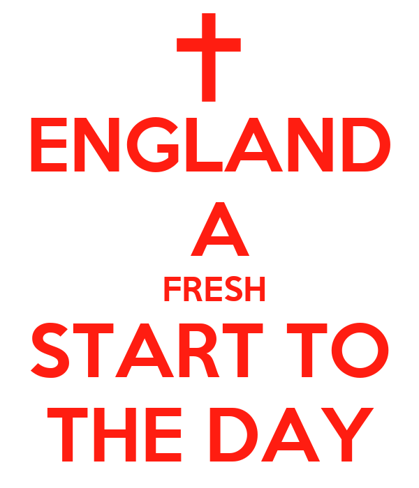 ENGLAND  A  FRESH START TO THE DAY