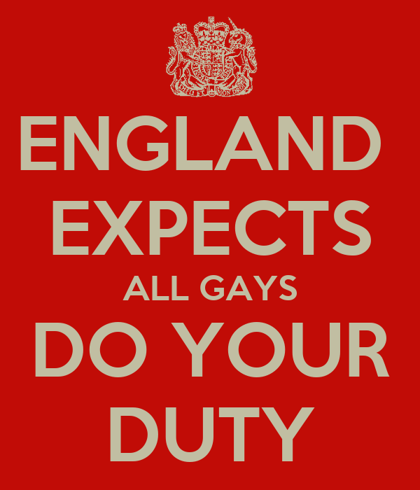 ENGLAND  EXPECTS ALL GAYS DO YOUR DUTY