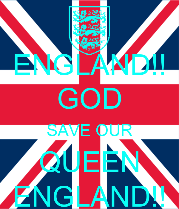 ENGLAND!! GOD SAVE OUR QUEEN ENGLAND!!