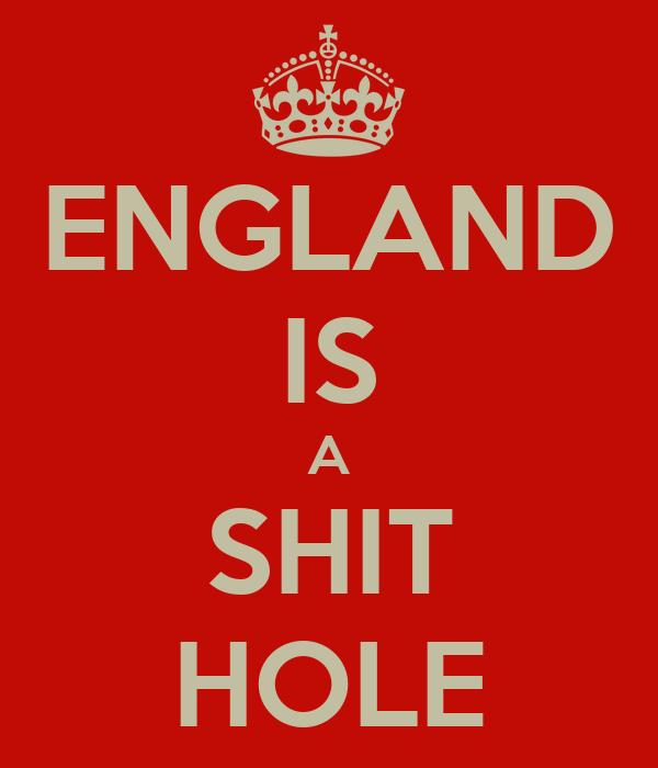 ENGLAND IS A SHIT HOLE