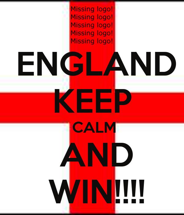 ENGLAND KEEP  CALM  AND  WIN!!!!