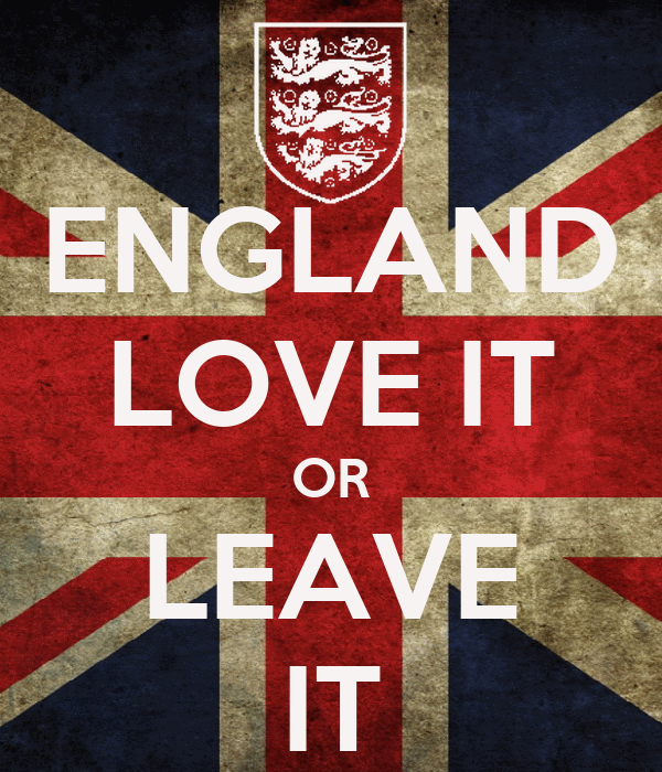 ENGLAND LOVE IT OR LEAVE IT