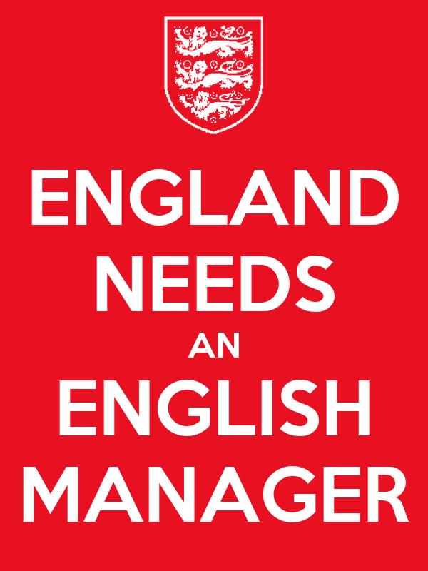 ENGLAND NEEDS AN ENGLISH MANAGER