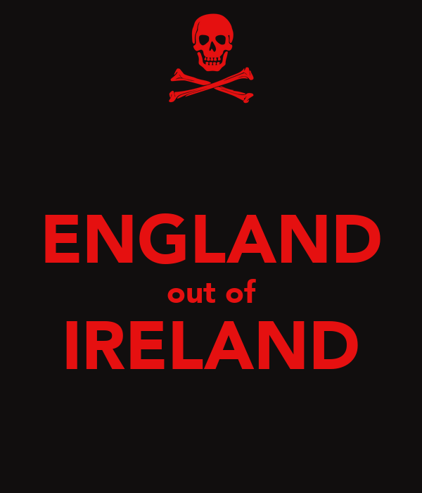 ENGLAND out of IRELAND