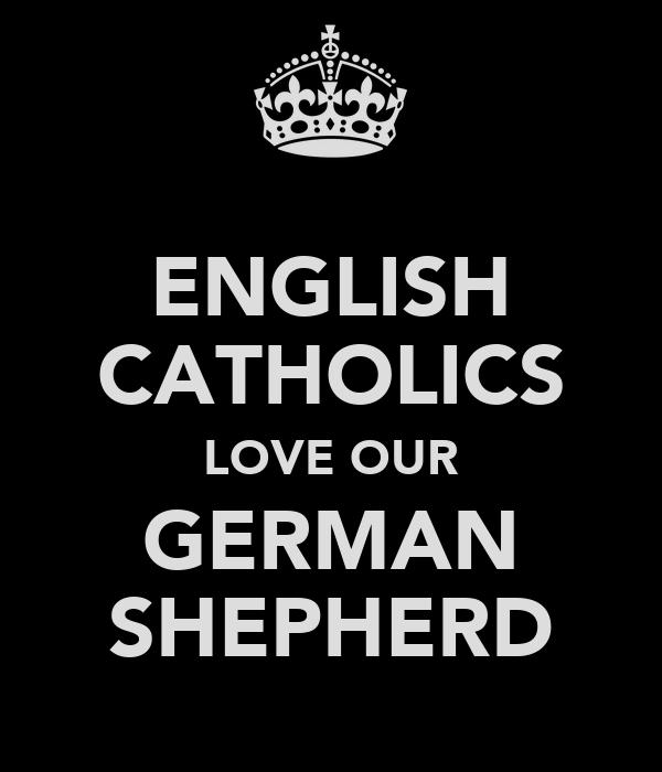ENGLISH CATHOLICS LOVE OUR GERMAN SHEPHERD