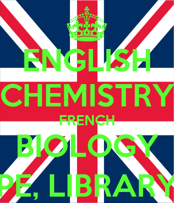 ENGLISH CHEMISTRY FRENCH BIOLOGY (PE, LIBRARY)