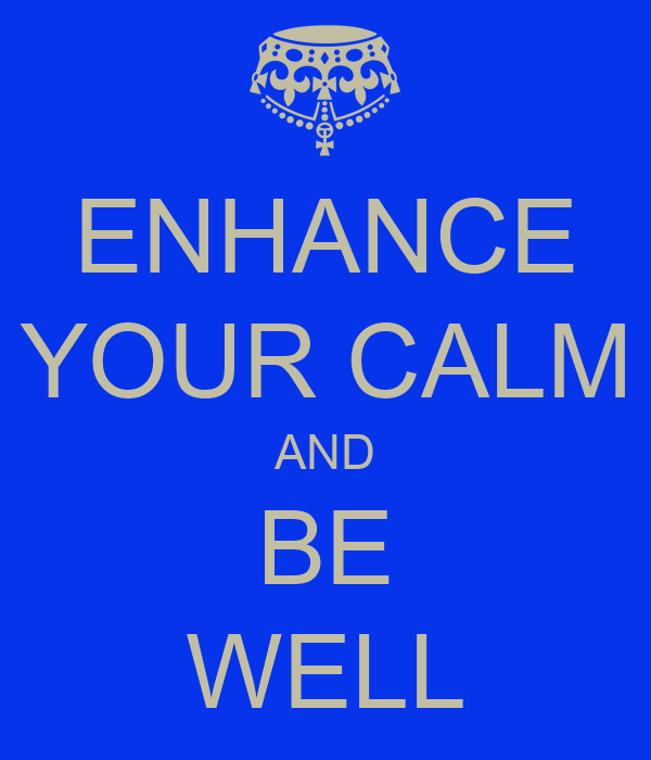 ENHANCE YOUR CALM AND BE WELL