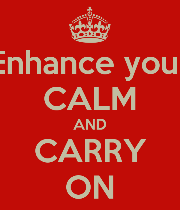 Enhance your CALM AND CARRY ON