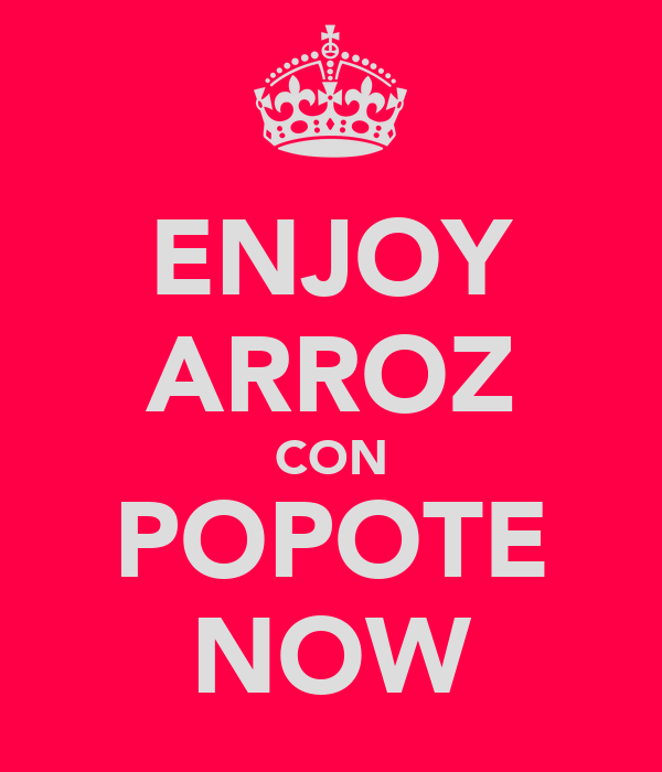 ENJOY ARROZ CON POPOTE NOW
