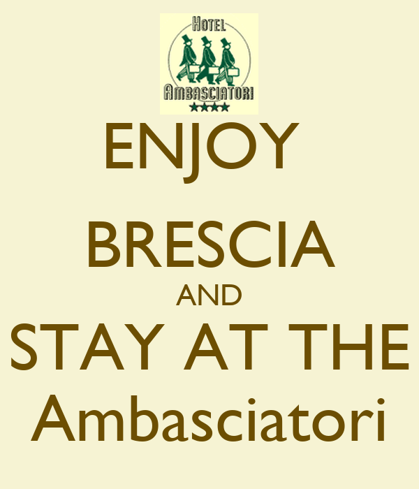 ENJOY  BRESCIA AND STAY AT THE Ambasciatori