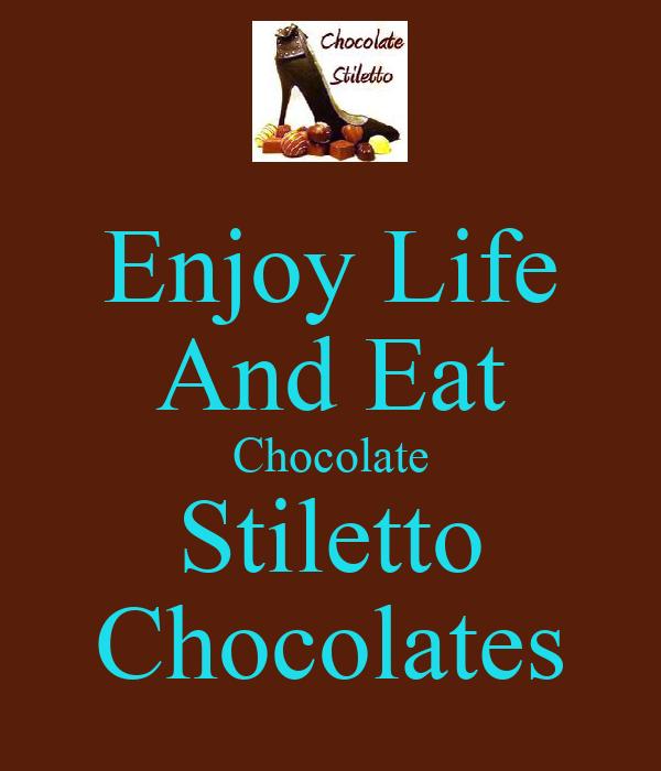 Enjoy Life And Eat Chocolate Stiletto Chocolates