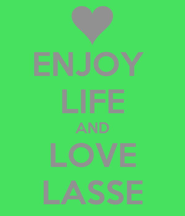 ENJOY  LIFE AND LOVE LASSE