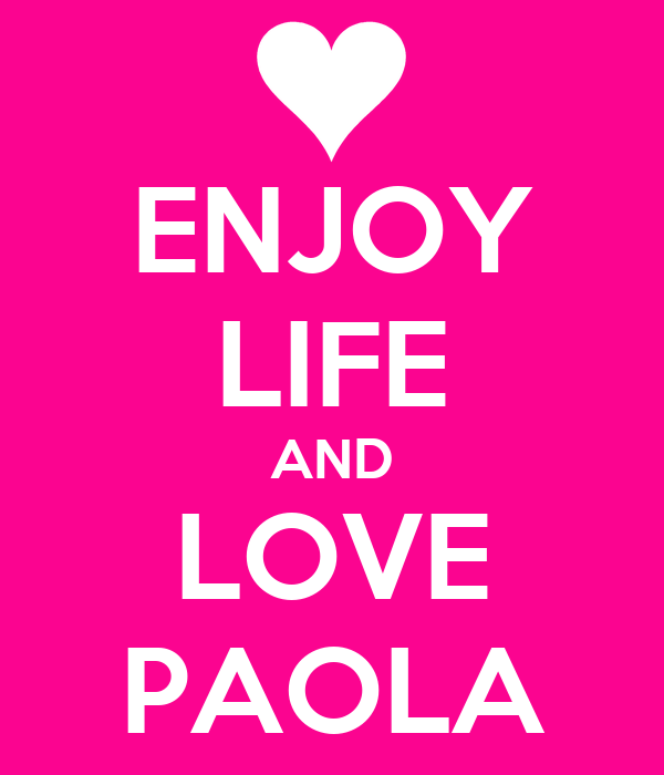 ENJOY LIFE AND LOVE PAOLA