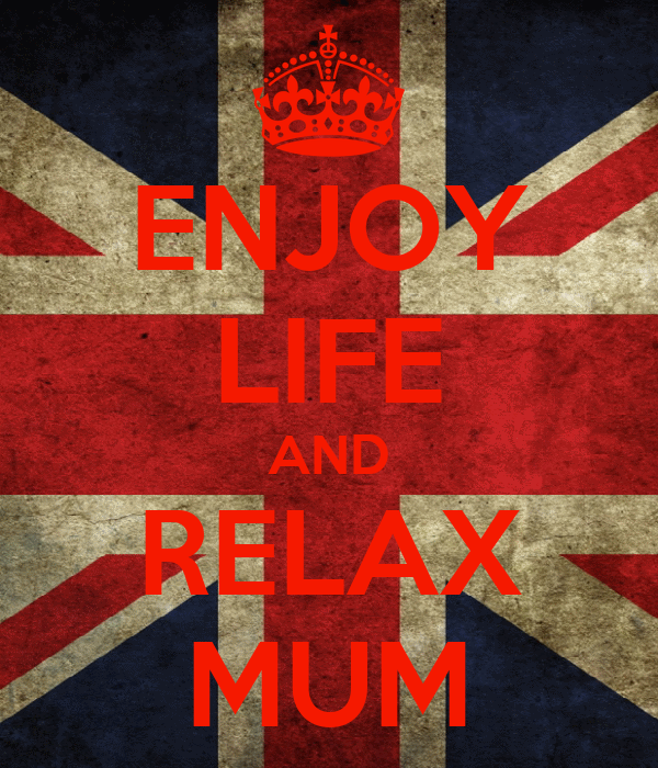 ENJOY LIFE AND RELAX MUM