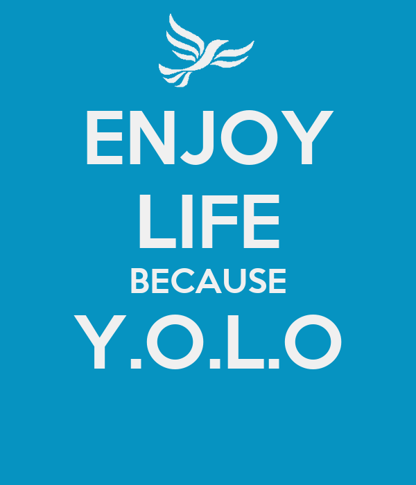 ENJOY LIFE BECAUSE Y.O.L.O
