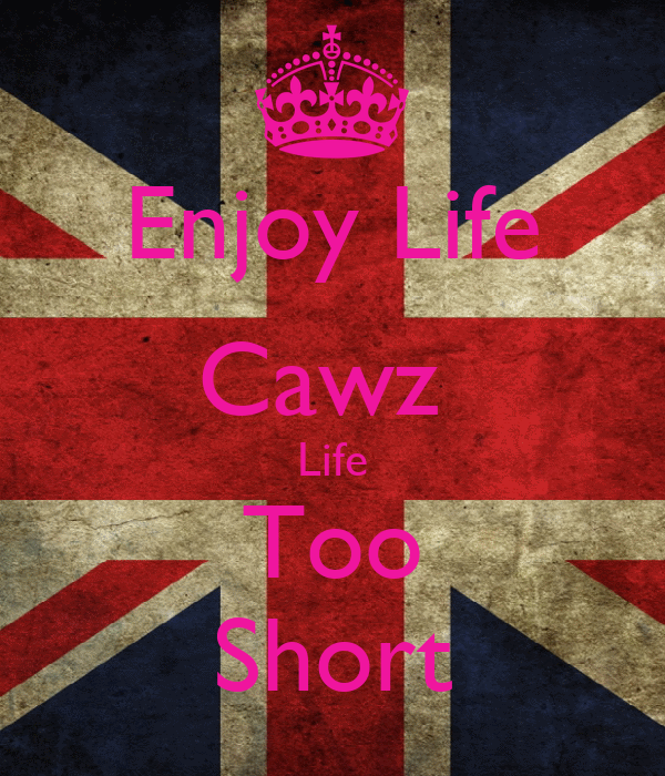 Enjoy Life Cawz  Life Too Short
