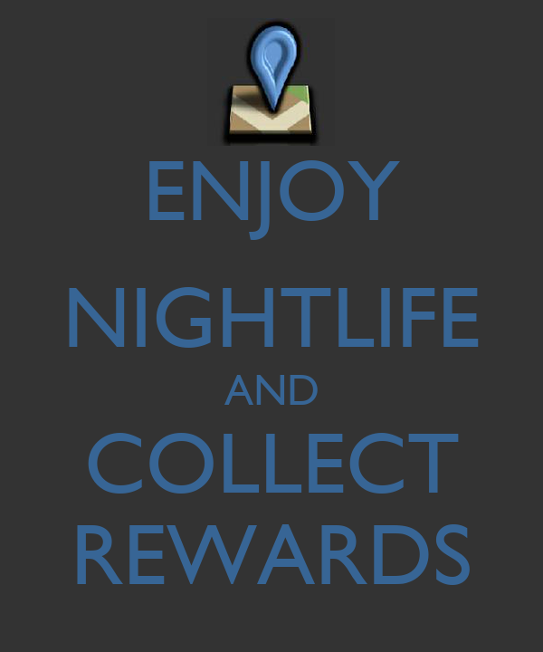 ENJOY NIGHTLIFE AND COLLECT REWARDS