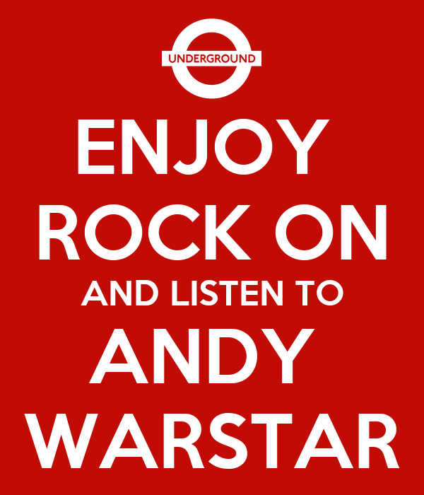 ENJOY  ROCK ON AND LISTEN TO ANDY  WARSTAR