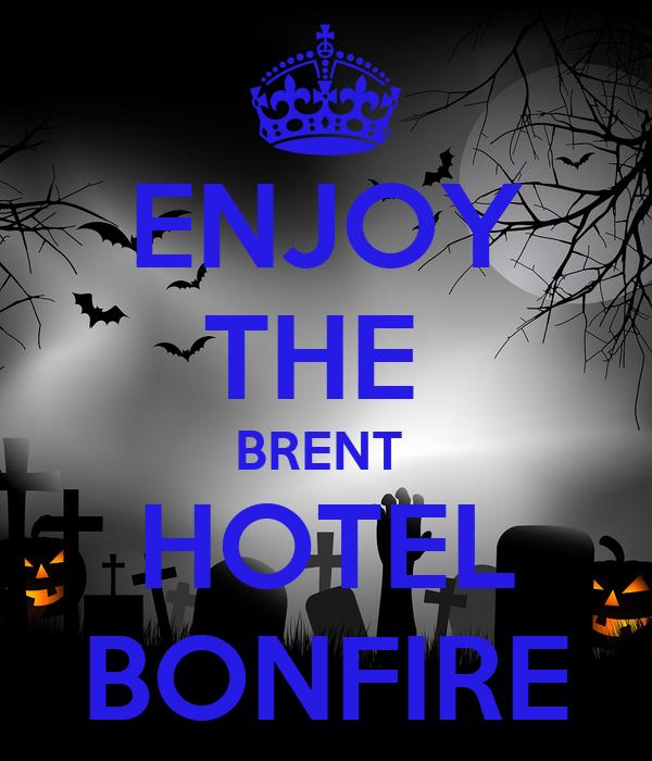 ENJOY THE  BRENT  HOTEL BONFIRE