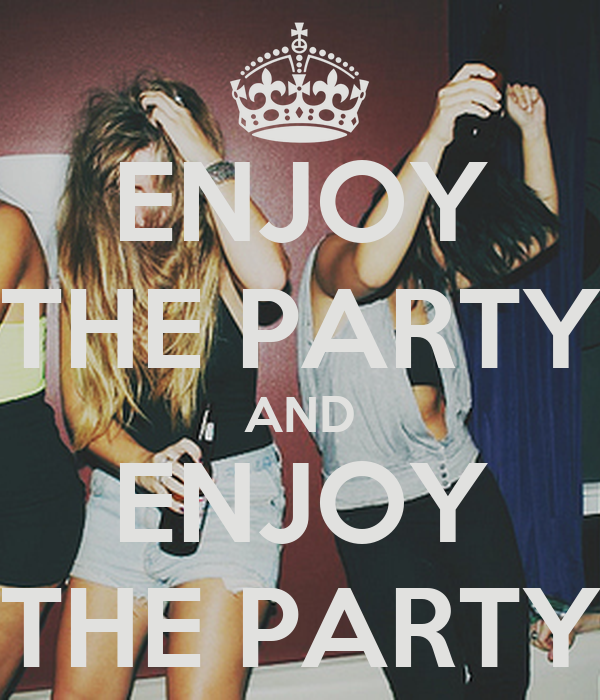 ENJOY THE PARTY AND ENJOY THE PARTY