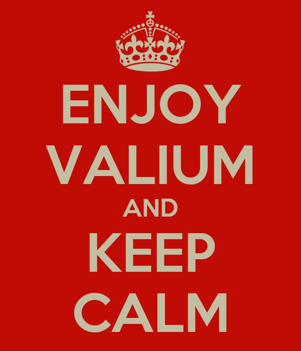 ENJOY VALIUM AND KEEP CALM