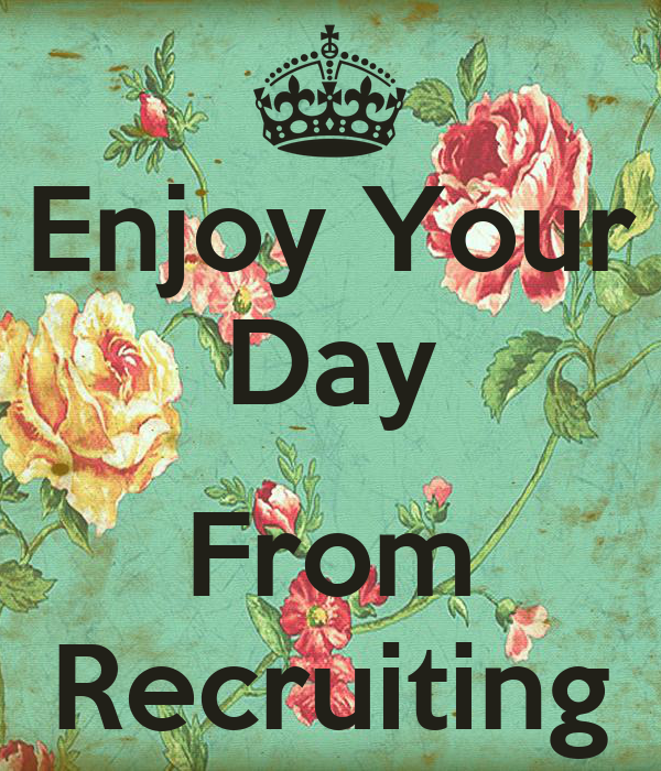 Enjoy Your Day  From Recruiting