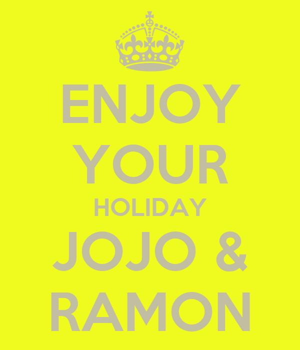 ENJOY YOUR HOLIDAY JOJO & RAMON