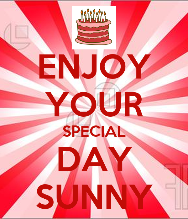 ENJOY YOUR SPECIAL DAY SUNNY