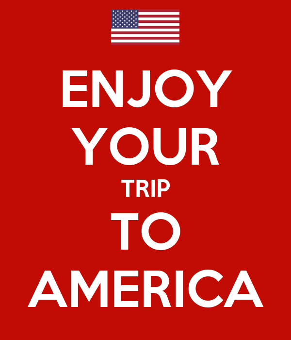 ENJOY YOUR TRIP TO AMERICA