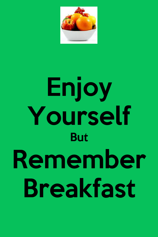 Enjoy Yourself But Remember Breakfast