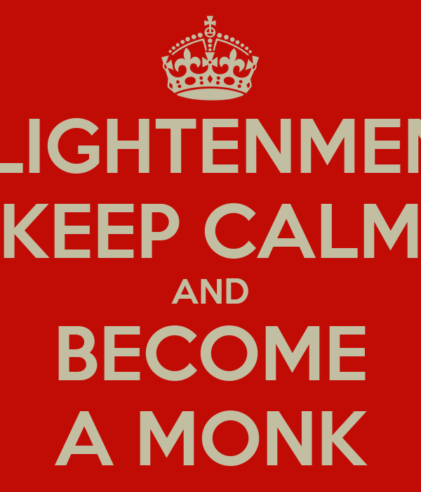ENLIGHTENMENT? KEEP CALM AND BECOME A MONK