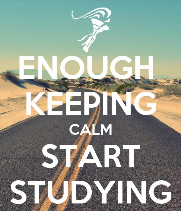ENOUGH  KEEPING CALM START STUDYING