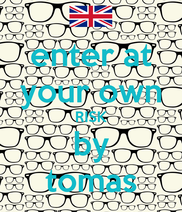 enter at your own RISK by tomas