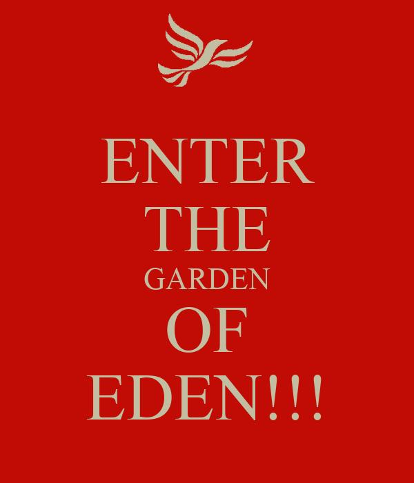 ENTER THE GARDEN OF EDEN!!!
