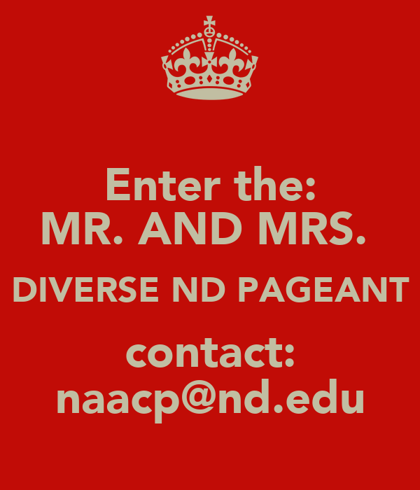 Enter the: MR. AND MRS.  DIVERSE ND PAGEANT contact: naacp@nd.edu