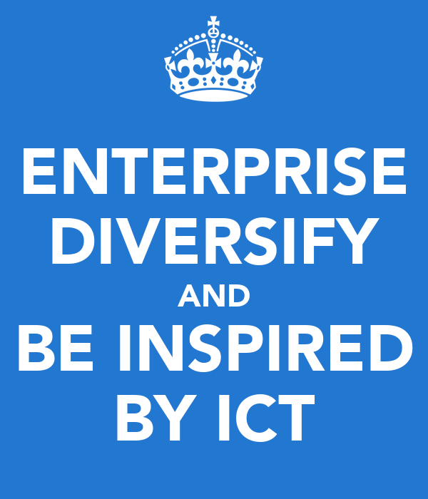 ENTERPRISE DIVERSIFY AND BE INSPIRED BY ICT