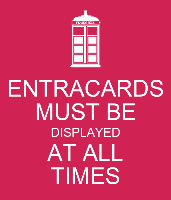 ENTRACARDS MUST BE DISPLAYED AT ALL TIMES