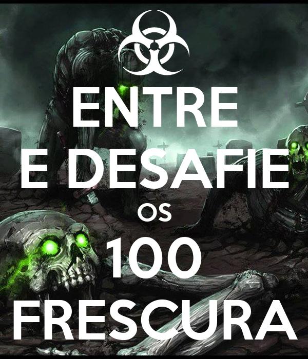 ENTRE E DESAFIE OS 100 FRESCURA