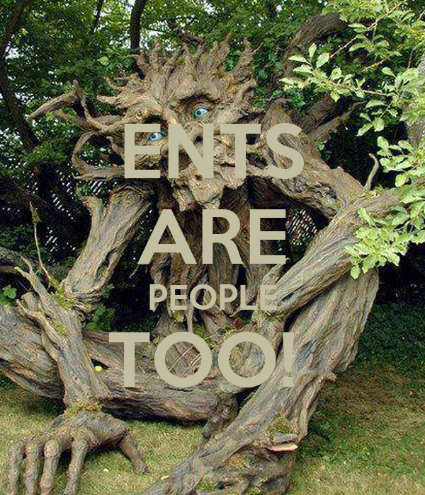 ENTS ARE PEOPLE TOO!