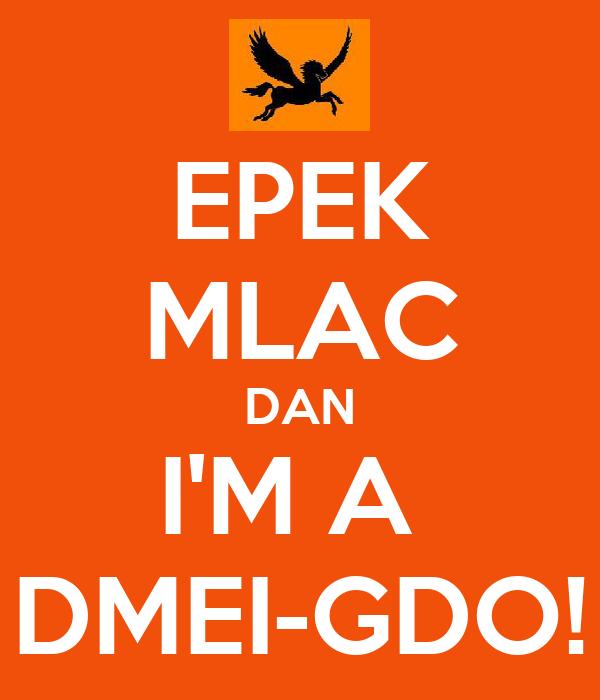 EPEK MLAC DAN I'M A  DMEI-GDO!
