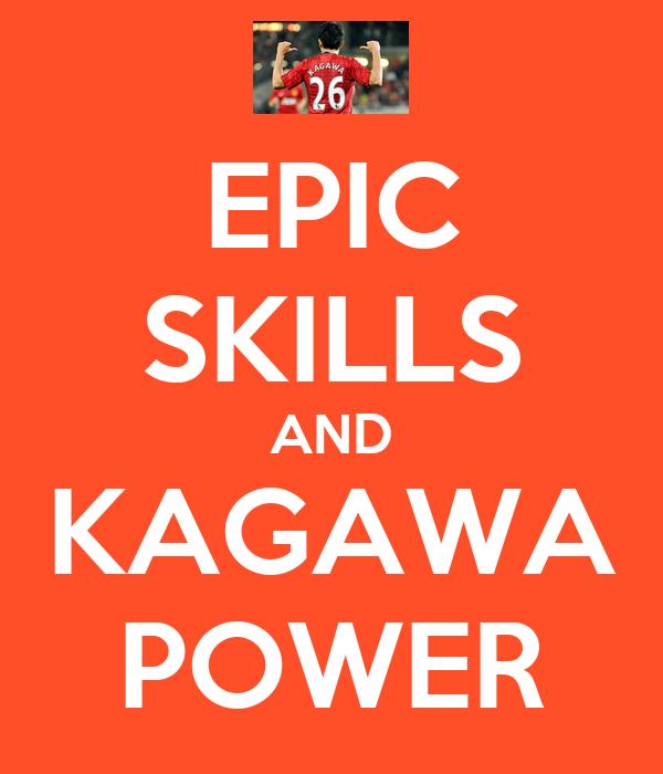 EPIC SKILLS AND KAGAWA POWER