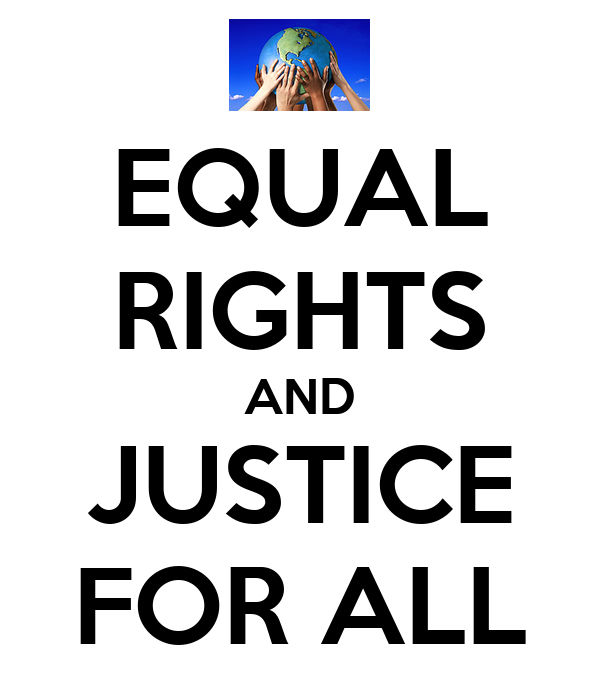 EQUAL RIGHTS AND JUSTICE FOR ALL